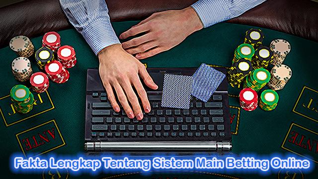 Fakta Lengkap Tentang Sistem Main Betting Online