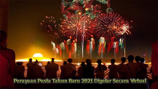 Perayaan Pesta Tahun Baru 2021 Digelar Secara Virtual